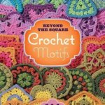 Book Review: Beyond the Square: Crochet Motifs by Edie Eckman