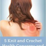 5 Knit and Crochet Health Concerns and What You Can Do