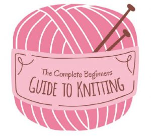 Complete Beginners Guide to Knitting