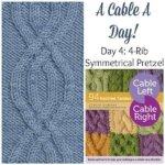 A Cable A Day: 4-Rib Symmetrical Pretzel